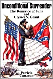 Unconditional Surrender: The Romance of Julia and Ulysses S. Grant