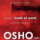 Danger: Truth at Work: Accepting the Unknowable Rede von  OSHO Gesprochen von:  OSHO