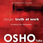 Danger: Truth at Work: Accepting the Unknowable |  OSHO