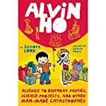 Alvin Ho: Allergic to Birthday Parties, Science Projects, and Other Man-made Catastrophes | Lenore Look