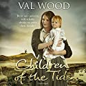 Children of the Tide Audiobook by Val Wood Narrated by Anne Dover