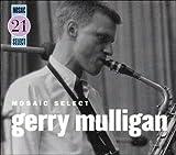 echange, troc Gerry Mulligan - Mosaic Select: Gerry Mulligan