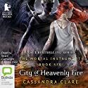 City of Heavenly Fire: Mortal Instruments, Book 6 Audiobook by Cassandra Clare Narrated by Grant Cartwright, Eloise Oxer