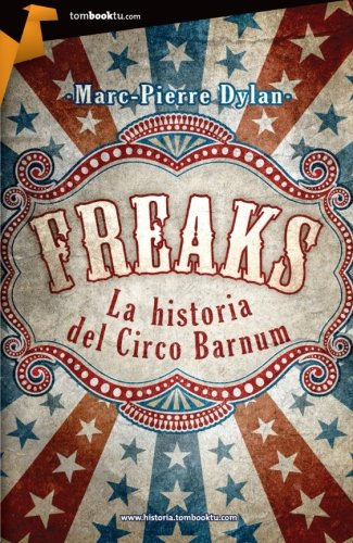 Freaks: Historia del circo Barnum (Tombooktu Historia) (Spanish Edition)