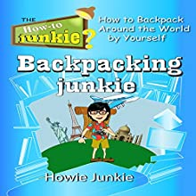 Backpacking Junkie: How to Backpack Around the World by Yourself Audiobook by Howie Junkie Narrated by  How-To Junkie