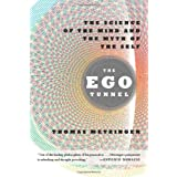 The Ego Tunnel: The Science of the Mind and the Myth of the Selfby Thomas Metzinger