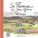 echange, troc Denis Clavreul - La Provence de Jean Giono