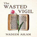 The Wasted Vigil | Nadeem Aslam