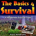 The Basics 4 Survival: A Wilderness Survival Topic Book 2 Audiobook by Paul Andrulis Narrated by Russell Stamets