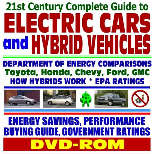 21St Century Complete Guide To Electric Cars And Hybrid Vehicles: Department Of Energy And Epa Comparisons, Toyota Prius, Honda Insight, How Hybrids ... Greenhouse Gas Emission Reductions (Dvd-Rom)