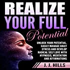 Realize Your Full Potential: Unlock Your Potential, Easily Manage Daily Stress and Develop Radical Self Love with Hypnosis, Meditation and Affirmations Rede von J. J. Hills Gesprochen von:  InnerPeace Productions