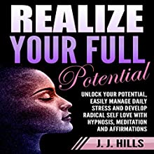 Realize Your Full Potential: Unlock Your Potential, Easily Manage Daily Stress and Develop Radical Self Love with Hypnosis, Meditation and Affirmations Speech by J. J. Hills Narrated by  InnerPeace Productions