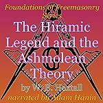 The Hiramic Legend and the Ashmolean Theory: Foundations of Freemasonry Series   W. B. Hextall