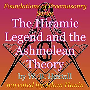 The Hiramic Legend and the Ashmolean Theory Audiobook
