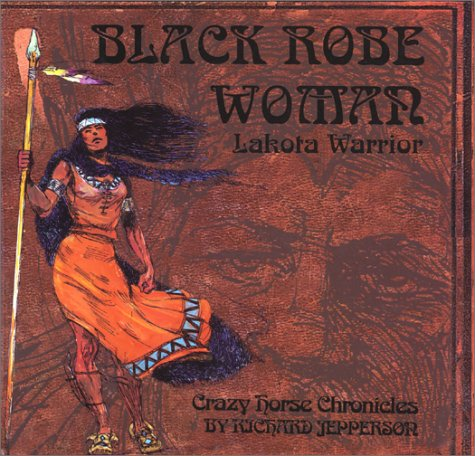 Black Robe Woman, Lakota Warrior:Being the Second Part of the Crazy Horse Chronicles (Crazy Horse Chronicles Trilogy) (C