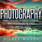 Photography: Complete Guide to Taking Stunning, Beautiful Pictures Hörbuch von Nicole Woods Gesprochen von: Martin James
