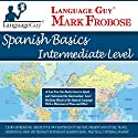 Language Guy's Spanish Basics Intermediate Level - 5 One Hour Audio CDs [English and Spanish Edition] Audiobook by Mark Frobose Narrated by Mark Frobose