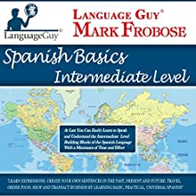 Language Guy's Spanish Basics Intermediate Level - 5 One Hour Audio CDs [English and Spanish Edition] (       UNABRIDGED) by Mark Frobose Narrated by Mark Frobose