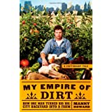 My Empire of Dirt: How One Man Turned His Big-City Backyard into a Farm ~ Manny Howard