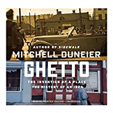 Ghetto: The Invention of a Place, the History of an Idea Audiobook by Mitchell Duneier Narrated by Prentice Onayemi