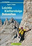 Leichte Klettersteige: Dolomiten: Klettern zwischen Gletscher, Firn und Weinbergen in den Dolomiten Südtirols, des Trentino und des Bellunese mit ... für Einsteiger in den »bleichen Bergen«