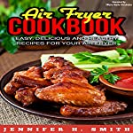 Air Fryer Cookbook: Easy, Delicious and Healthy Recipes for Your Air Fryer | Jennifer Smith