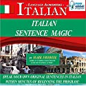 Italian Sentence Magic: Quickly Create & Speak Your Own Original Italian Sentences (       UNABRIDGED) by Mark Frobose Narrated by Mark Frobose