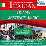 Italian Sentence Magic: Quickly Create & Speak Your Own Original Italian Sentences | Mark Frobose