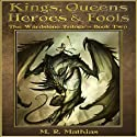 Kings, Queens, Heroes & Fools: The Wardstone Trilogy, Book Two Audiobook by M. R. Mathias Narrated by Chris Dorman