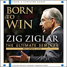 Born to Win: The Ultimate Seminar Speech by Zig Ziglar