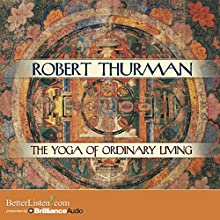 The Yoga of Ordinary Living (       UNABRIDGED) by Robert Thurman Narrated by Robert Thurman