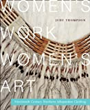 Women's Work, Women's Art: Nineteenth-Century Northern Athapaskan Clothing (Mcgill-Queen's Native and Northern) (0773541594) by Thompson, Judy