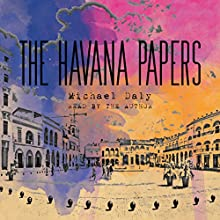 The Havana Papers Audiobook by Michael Daly Narrated by Michael Daly
