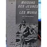 Verrier Elwin. Maisons des jeunes chez les Muria : Ethe Muria and their ghotule. Présentation et adaptation française...
