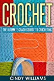 Crochet: Learn Crocheting FAST: The Ultimate Crash Course For Creating Amazing Patterns, Hats, Pullovers, Mittens, And Scarves With Simple Techniques (Crochet, Crocheting For Beginners, Knitting)
