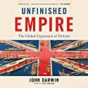 Unfinished Empire: The Global Expansion of Britain Audiobook by John Darwin Narrated by Alex Hyde-White