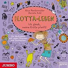 Mein Lotta-Leben: Ich glaub, meine Kröte pfeift! Hörbuch von Alice Pantermüller Gesprochen von:  div.