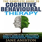 Cognitive Behavioral Therapy (CBT): A Complete Guide to Cognitive Behavioral Therapy | Jane Aniston