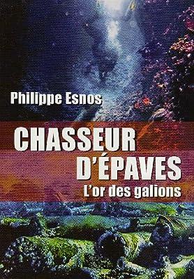 Chasseurs d'épaves : L'or des galions de Esnos Philippe