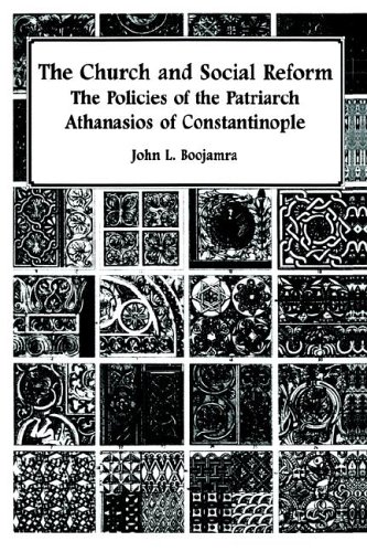 The Church and Social Reform: The Policies of the Patriarch Athanasios of Constantinople, JOHN BOOJAMRA