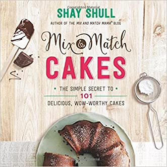 Mix-and-Match Cakes: The Simple Secret to 101 Delicious, Wow-Worthy Cakes
