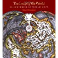 The Image of the World: 20 Centuries of World Maps / Updated Edition