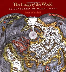 The Image of the World: 20 Centuries of World Maps Peter Whitfield