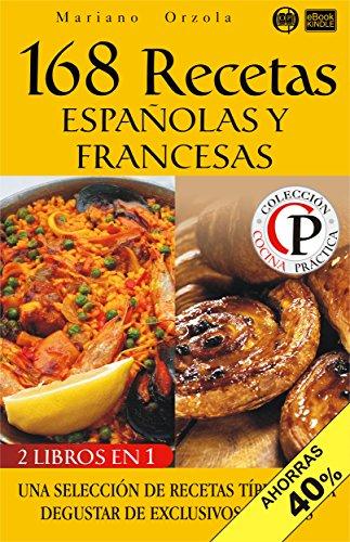 168 RECETAS ESPAÑOLAS Y FRANCESAS: Una selección de recetas típicas para degustar de exclusivos sabores (Colección Cocina Práctica - Edición 2 en 1 nº 34) (Spanish Edition) by Mariano Orzola