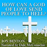 How Can a God of Love Send People to Hell? | John Benton