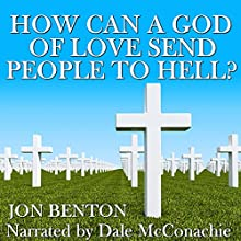 How Can a God of Love Send People to Hell? (       UNABRIDGED) by John Benton Narrated by Dale McConachie