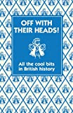 """Off with their Heads! All the Cool Bits in British History"" av Martin Oliver"