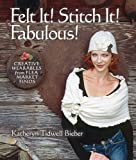img - for Felt It! Stitch It! Fabulous!: Creative Wearables from Flea Market Finds book / textbook / text book
