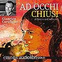 Ad occhi chiusi Hörbuch von Gianrico Carofiglio Gesprochen von: Gianrico Carofiglio