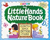 The Little Hands Nature Book: Earth, Sky, Critters  &  More (Williamson Little Hands Book)